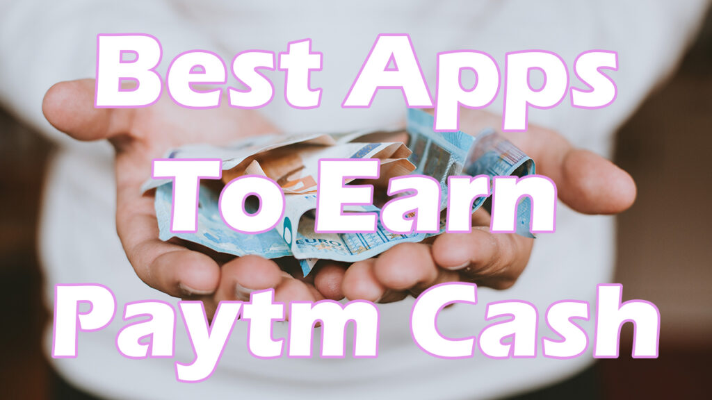 Best Apps To Earn Paytm Cash
